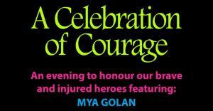 Celebration of Courage, honouring our brave and injured Israeli heroes, including guest speaker Mya Golan